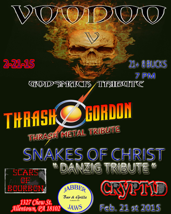 Voodoo (GODSMACK TRIBUTE) Thrash Gordon (Thrash Tribute) Snakes of Christ ( DANZIIG TRIBUTE) w/ special guests ! Scars of Bourbon & Cryptid DOORS 7:00 PM TILL 12:30 WILL BE ONE INSANE NIGHT !!! $2 DRAFTS ALL NIGHT !!!