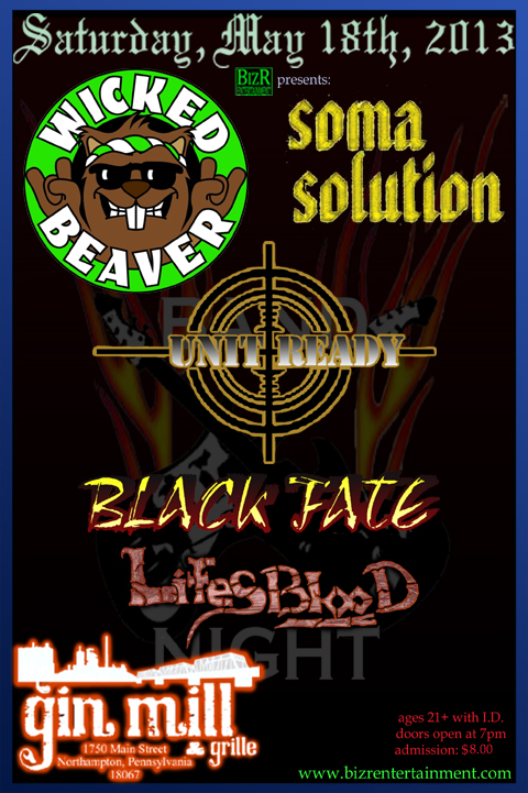 5/18/13 WICKED BEAVER, SOMA SOLUTION, UNIT READY, BLACK FATE, LIFESBLOOD The Gin Mill, Northampton, PA