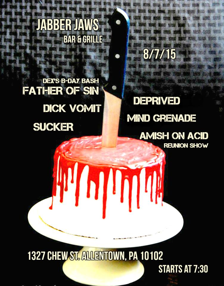 8 PM Father of Sin , Deprived, , DICK VOMIT , AMISH ON ACID, SUCKER, Mind Grenade