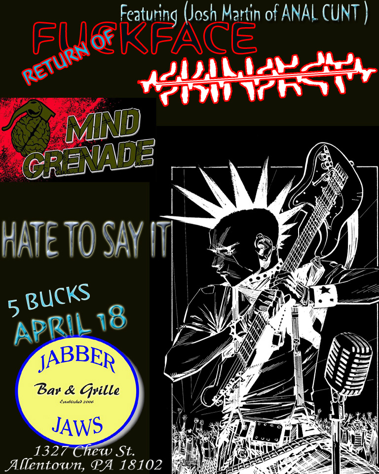 Return of fuck face Featuring (Josh Martin of ANAL CUNT ) Doing an ANAL CUNT SET !! With : SKINSECT Stand-off, Mind Grenade ,Hate To Say It DOORS 7:30 PM