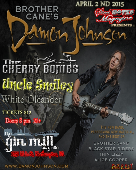 "Steel Notes Magazine in Assosiation with BIZ R ENT. Present to you ... an evening with : Brother Cane's "" Damon Johnson "" also in Alice Cooper, Thin Lizzy PERFORMING THE HITS AND MUCH MORE Cherry Bombs , Uncle Smiley, Dave Goddess Group DOORS 8 PM 21+"